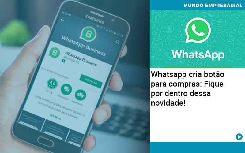 Whatsapp Cria Botao Para Compras Fique Por Dentro Dessa Novidade - Conexão Contábil