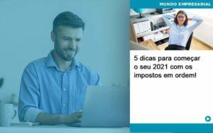 5 Dicas Para Comecar O Seu 2021 Com Os Impostos Em Ordem - Conexão Contábil