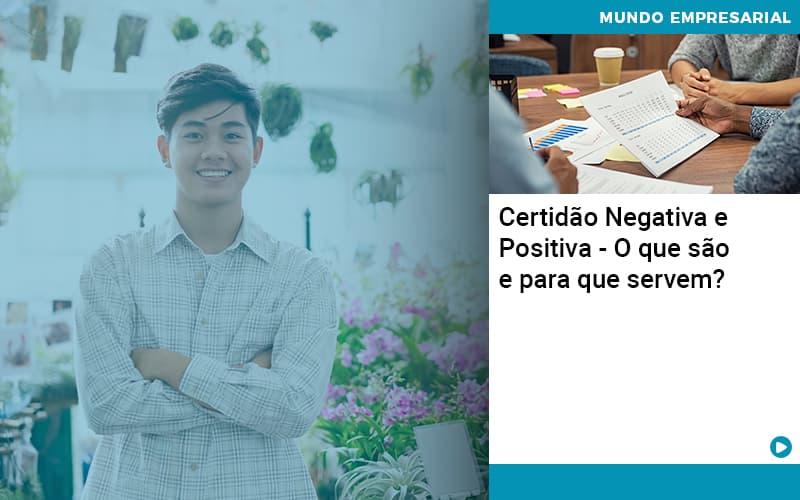 Certidao Negativa E Positiva O Que Sao E Para Que Servem - Conexão Contábil