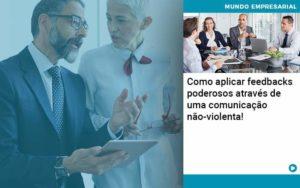 Como Aplicar Feedbacks Poderosos Atraves De Uma Comunicacao Nao Violenta - Conexão Contábil