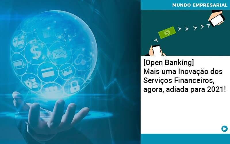 Open Banking Mais Uma Inovacao Dos Servicos Financeiros Agora Adiada Para 2021 - Conexão Contábil