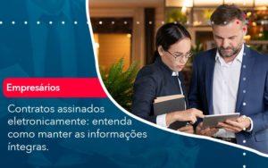 Contratos Assinados Eletronicamente Entenda Como Manter As Informacoes Integras 1 - Conexão Contábil