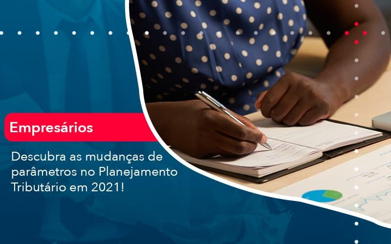 Descubra As Mudancas De Parametros No Planejamento Tributario Em 2021 1 - Conexão Contábil