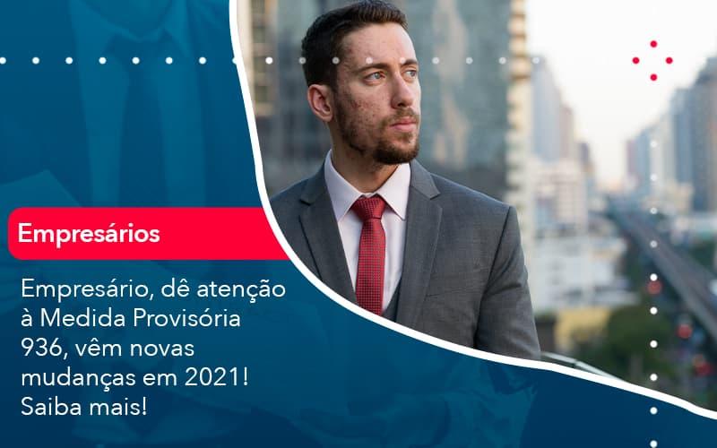 Empresario De Atencao A Medida Provisoria 936 Vem Novas Mudancas Em 2021 Saiba Mais 1 - Conexão Contábil