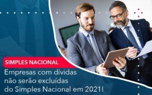 Empresas Com Dividas Nao Serao Excluidas Do Simples Nacional Em 2021 - Conexão Contábil