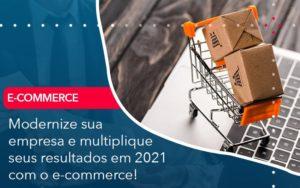 Modernize Sua Empresa E Multiplique Seus Resultados Em 2021 Com O E Commerce - Conexão Contábil