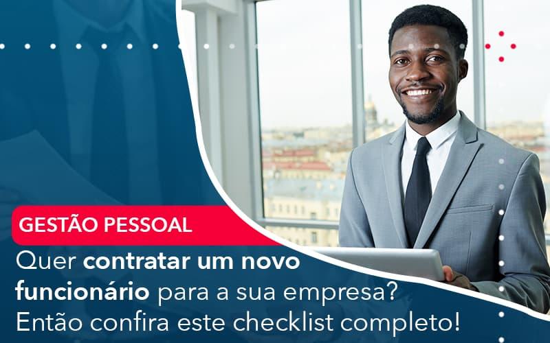 Quer Contratar Um Novo Funcionario Para A Sua Empresa Entao Confira Este Checklist Completo - Conexão Contábil