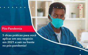 5 Dicas Praticas Para Voce Aplicar Em Seu Negocio Em 2021 E Sair Na Frente No Pos Pandemia 1 - Conexão Contábil