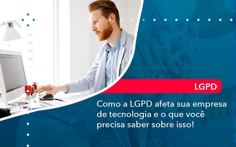 Como A Lgpd Afeta Sua Empresa De Tecnologia E O Que Voce Precisa Saber Sobre Isso 1 - Conexão Contábil