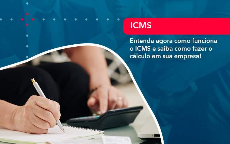 Entenda Agora Como Funciona O Icms E Saiba Como Fazer O Calculo Em Sua Empresa 1 - Conexão Contábil