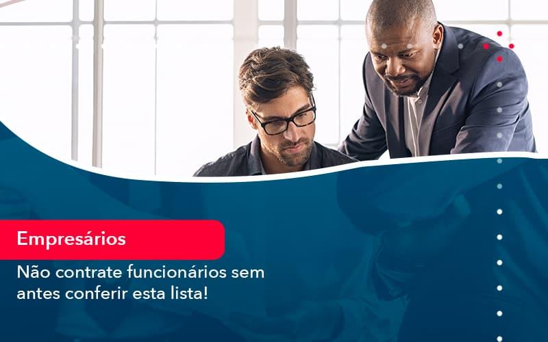 Nao Contrate Funcionarios Sem Antes Conferir Esta Lista 1 - Conexão Contábil