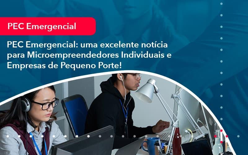 Pec Emergencial Uma Excelente Noticia Para Microempreendedores Individuais E Empresas De Pequeno Porte 1 - Conexão Contábil