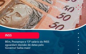 Bem Pronampe E 13 Salario Do Inss Aguardam Decisao De Datas Pelo Governo Saiba Mais 1 - Conexão Contábil
