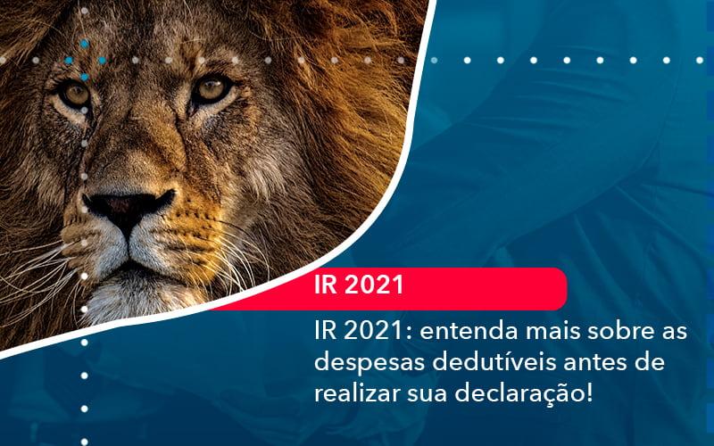 Ir 2021 Entenda Mais Sobre As Despesas Dedutiveis Antes De Realizar Sua Declaracao 1 - Conexão Contábil