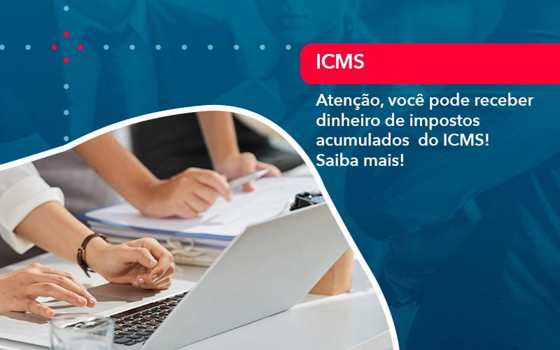 Atencao Voce Pode Receber Dinheiro De Impostos Acumulados Do Icms 1 - Conexão Contábil