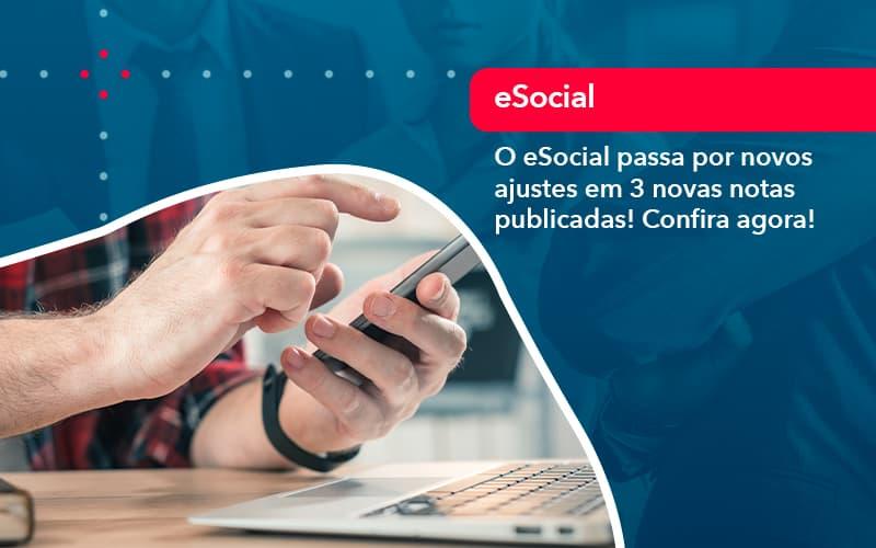 O E Social Passa Por Novos Ajustes Em 3 Novas Notas Publicadas Confira Agora 1 - Conexão Contábil