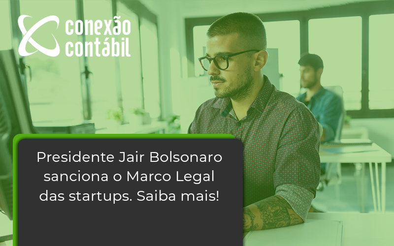 Presidente Jair Bolsonaro Sanciona O Marco Legal Das Startups. Saiba Mais Conexap - Conexão Contábil