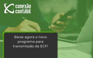 Baixe Agora O Novo Programa Para Transmissao Da Ecf Conexao - Conexão Contábil