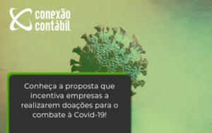 Conheca A Proposta Que Incentiva Empresas A Realizarem Doacoes Para O Combate A Covid 19 Conexao - Conexão Contábil