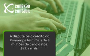 A Disputa Pelo Crédito Do Pronampe Tem Mais De 5 Milhões De Candidatos. Saiba Mais Conexao Contabil - Conexão Contábil