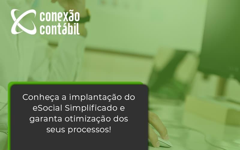 Conheça A Implantação Do Esocial Simplificado E Garanta Otimização Dos Seus Processos Conexao Contabil - Conexão Contábil