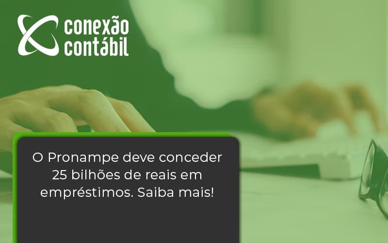 O Pronampe Deve Conceder 25 Bilhões De Reais Em Empréstimos. Saiba Mais Conexao Contabil - Conexão Contábil