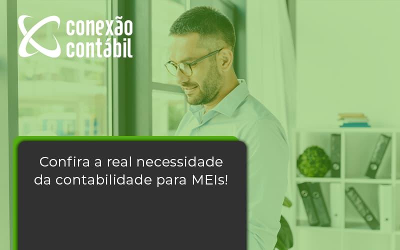 Confira A Real Necessidade Da Contabilidade Para Meis! Conexao Contabil - Conexão Contábil