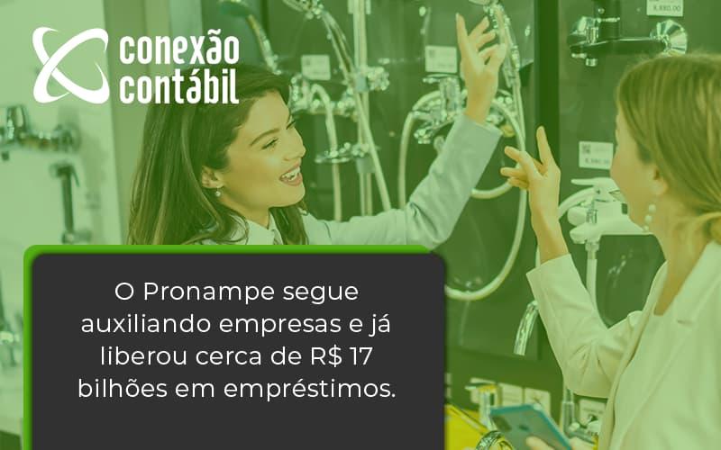 O Pronampe Segue Auxiliando Empresas E Já Liberou Cerca De R$ 17 Bilhões Em Empréstimos. Saiba Mais Conexao Contabil - Conexão Contábil