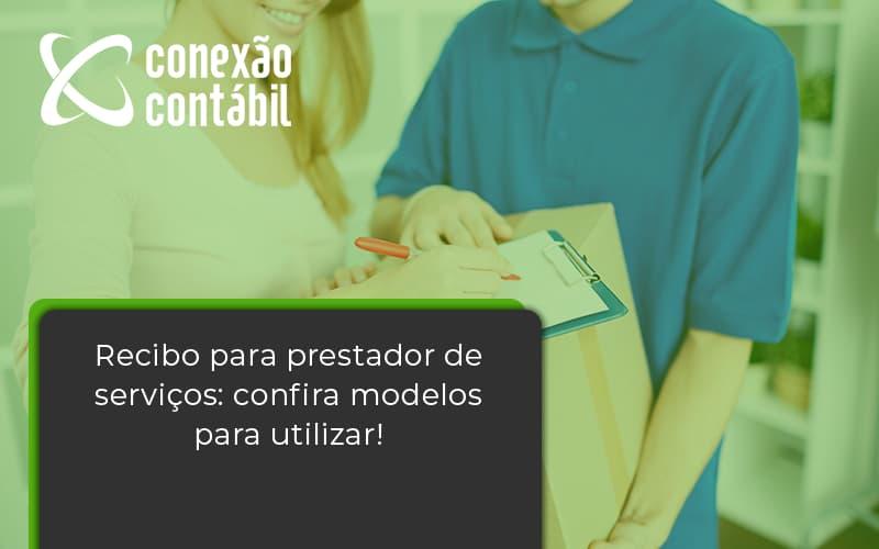 Recibo Para Prestador De Serviços Confira Modelos Para Utilizar Conexao Contabil - Conexão Contábil