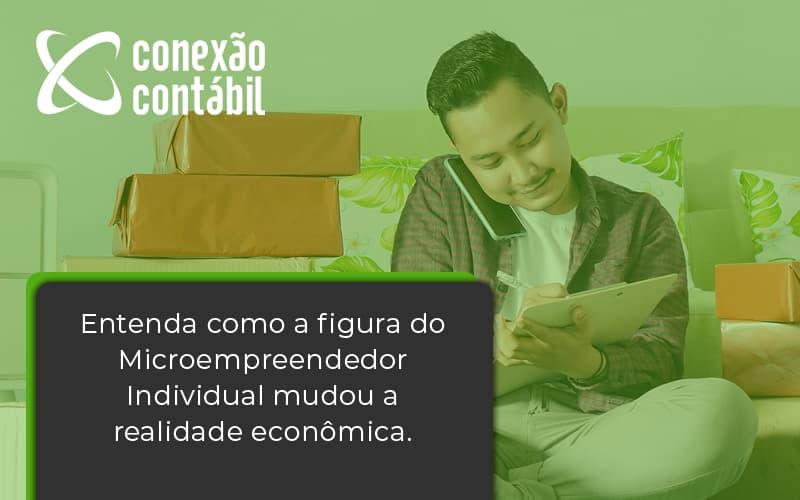 Entenda Como A Figura Do Microempreendedor Individual Mudou A Realidade Econômica. Conexao Contabil - Conexão Contábil