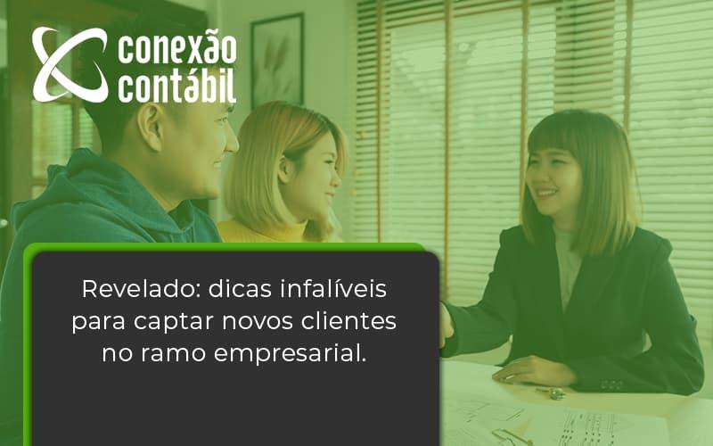 Dicas Infalíveis Para Captar Novos Clientes No Ramo Empresarial. Conexao Contabil - Conexão Contábil