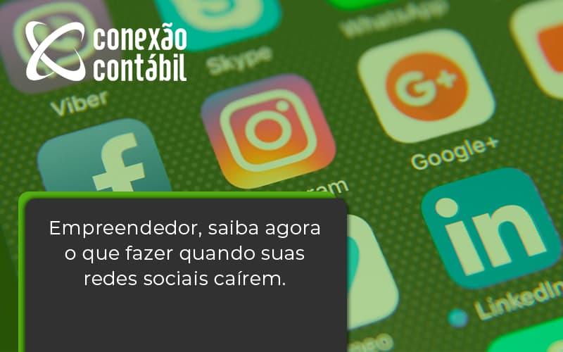 Empreendedor, Saiba Agora O Que Fazer Quando Suas Redes Sociais Caírem Conexao Contabil - Conexão Contábil