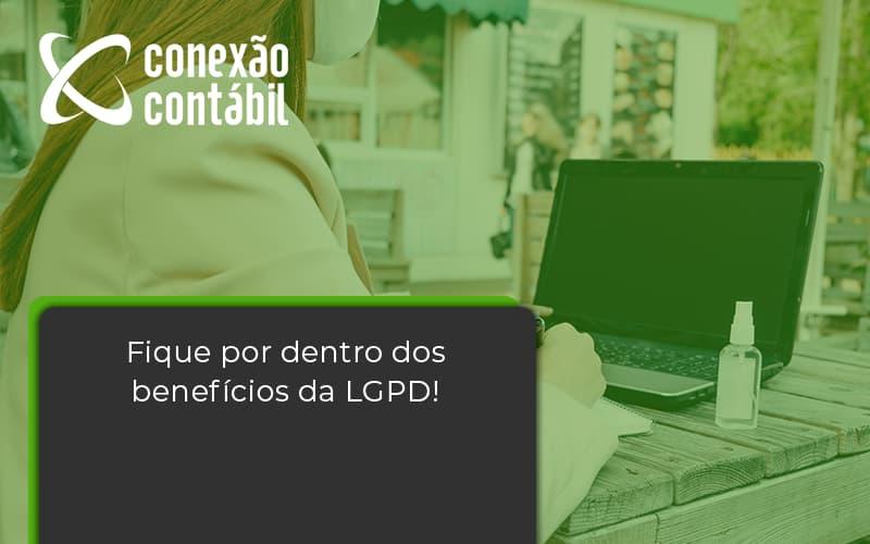 Fique Por Dentro Dos Beneficios Da Lgpd Conexao Contabil - Conexão Contábil