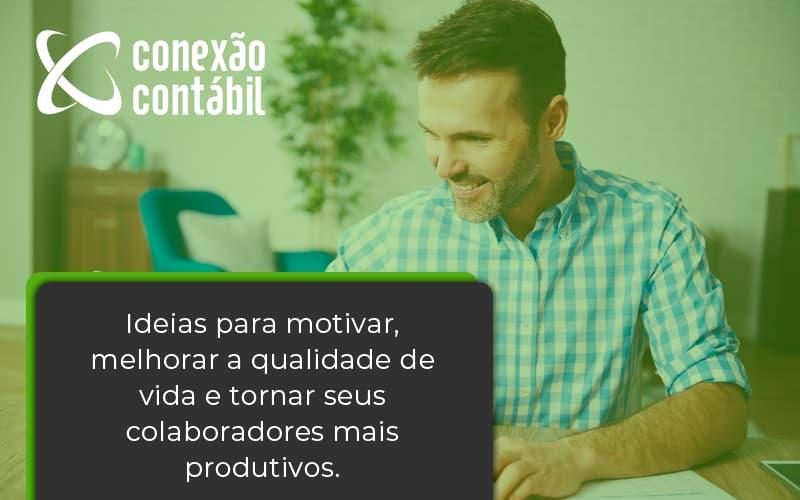 Ideias Para Motivar Melhorar Sua Qualidade De Vida Conexao Contabil - Conexão Contábil