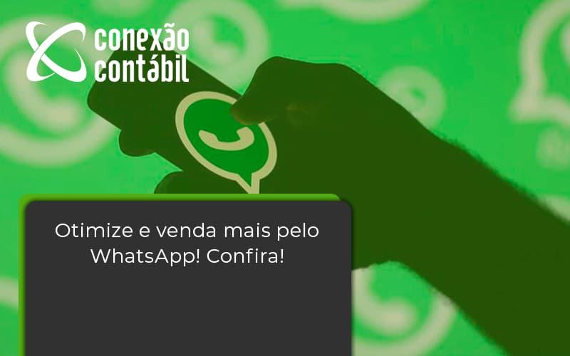 Otimize E Venda Mais Pelo Whatsapp Confira Conexao Contabil - Conexão Contábil